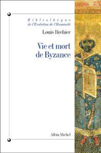 Louis Bréhier Vie et Mort de Byzance